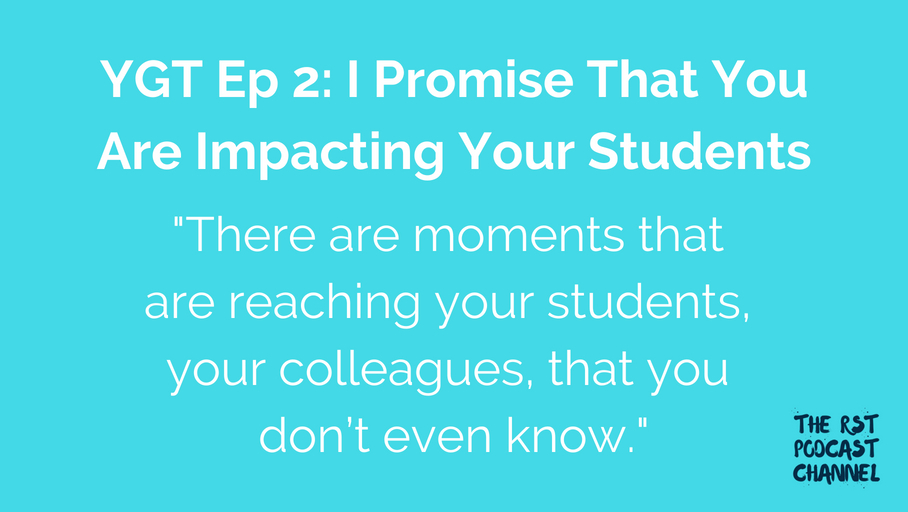YGT 2: I Promise That You Are Impacting Your Students