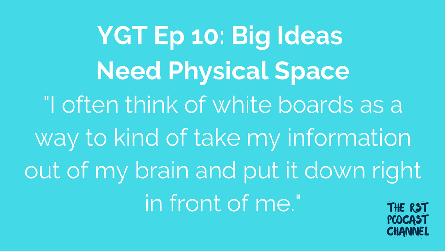YGT 10: Big Ideas Need Physical Space