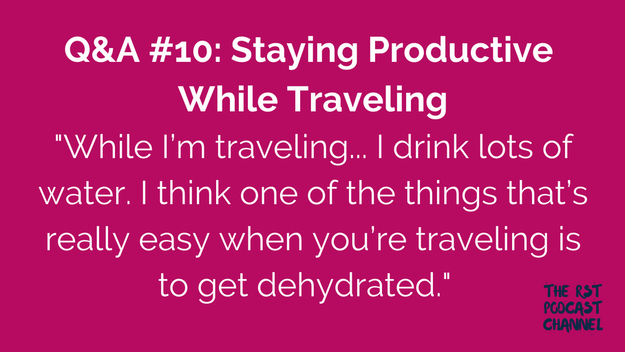 Q&A #10: Staying Productive While Traveling
