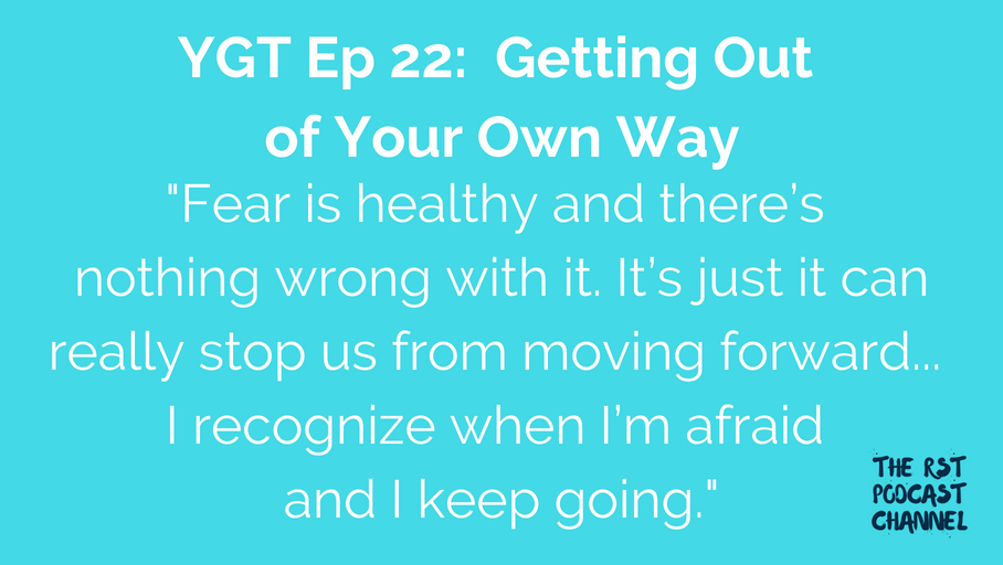 YGT 22: Getting Out of Your Own Way