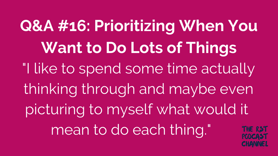 Q&A #16: Prioritizing When You Want to Do Lots of Things