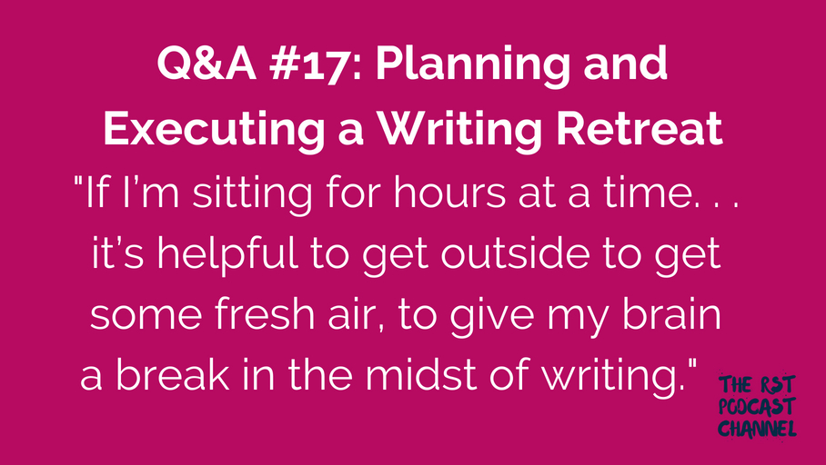 Q&A #17: Planning and Executing a Writing Retreat