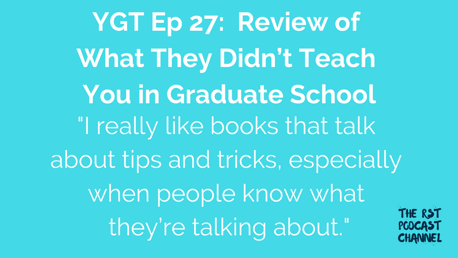 YGT 27: Book Review of What They Didn't Teach You in Graduate School