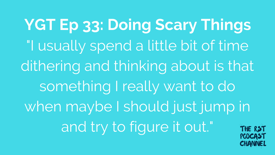 YGT 33: Doing Scary Things