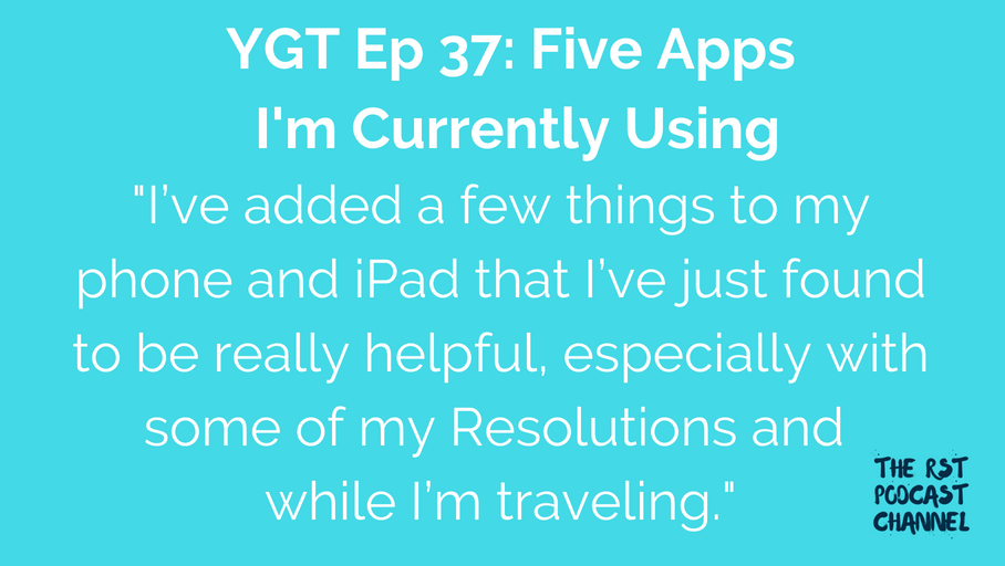 YGT 37: Five Apps I'm Currently Using