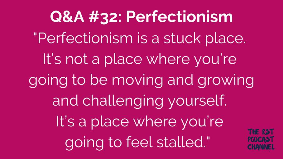 Q&A #32: Perfectionism