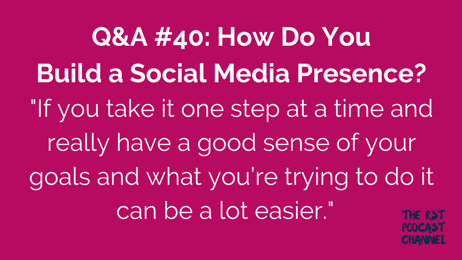 Q&A #40: How Do You Build a Social Media Presence?