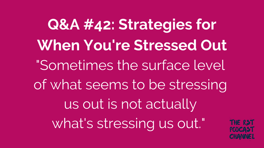 Q&A #42: Strategies for When You're Stressed Out