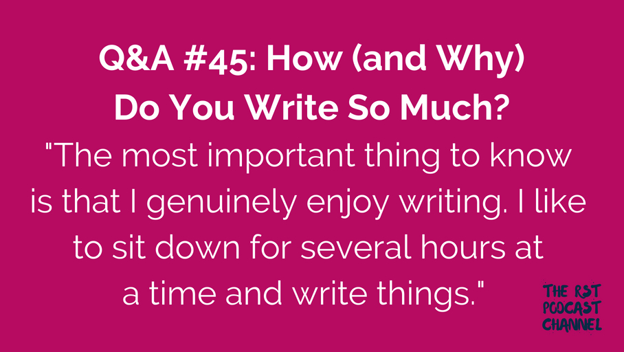 Q&A #45: How (and Why) Do You Write So Much?