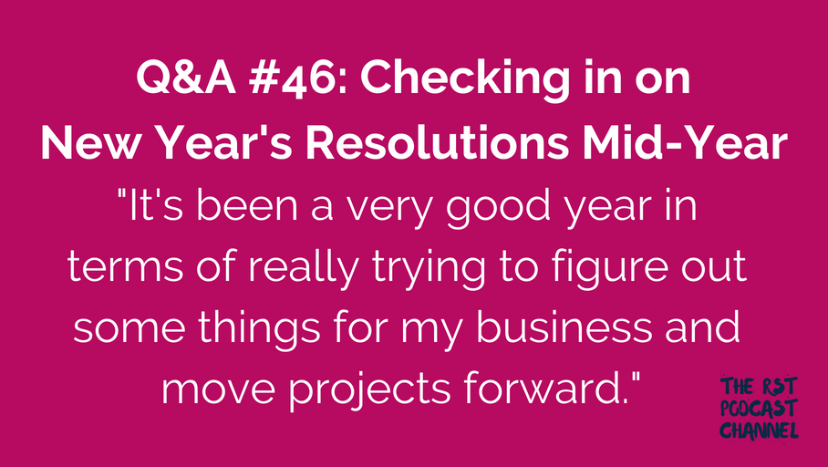 Q&A #46: Checking in on New Year's Resolutions Mid-Year