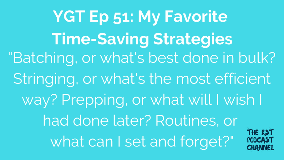 YGT 51: My Favorite Time-Saving Strategies