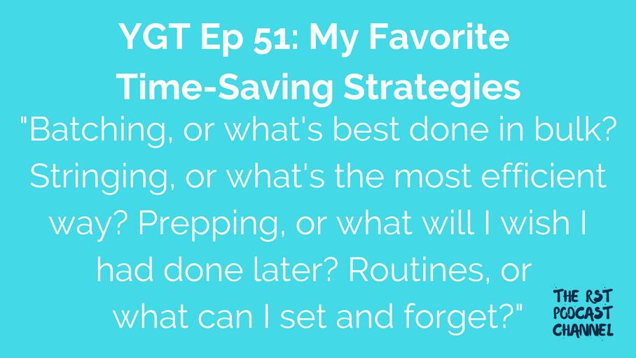 YGT 51: My Favorite Time-Saving Strategies