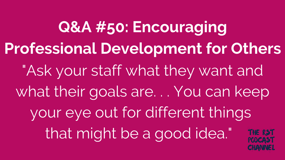 Q&A #50: Encouraging Professional Development for Others