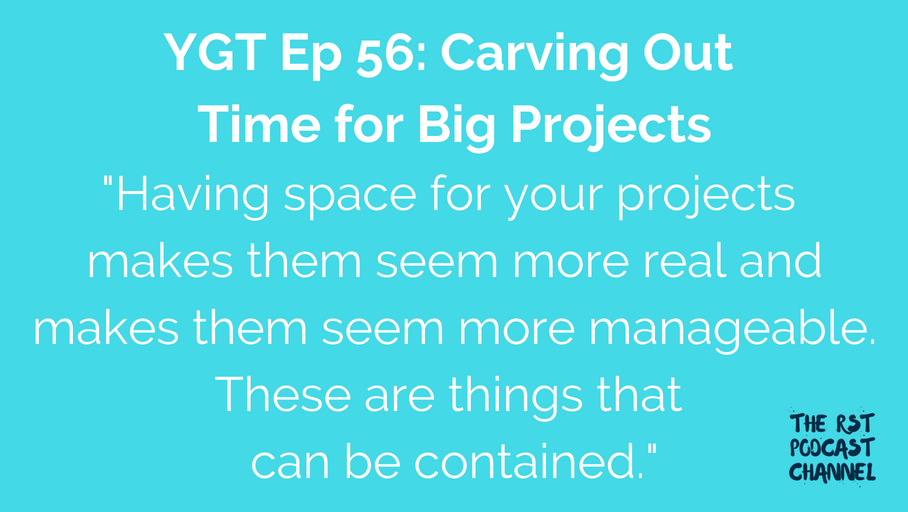 YGT 56: Carving Out Time for Big Projects