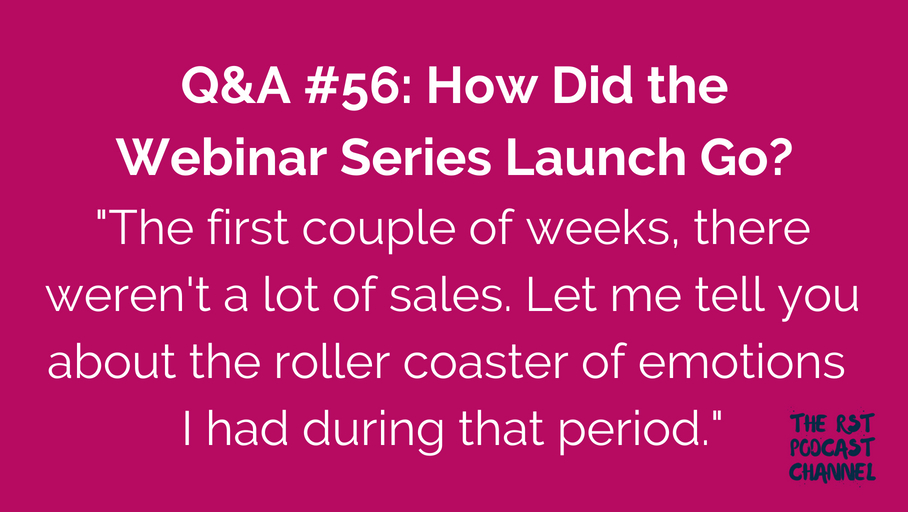 Q&A #56: How Did the Webinar Series Launch Go?