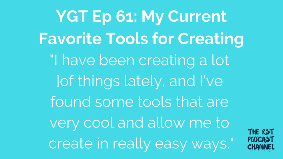 YGT 61: My Current Favorite Tools for Creating