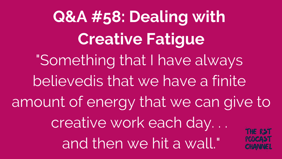 Q&A #58: Dealing with Creative Fatigue