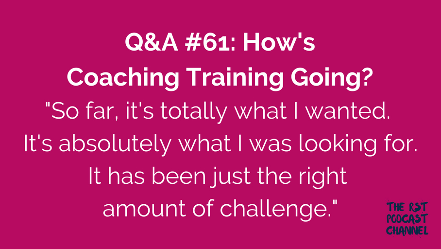 Q&A #61: How's Coaching Training Going?