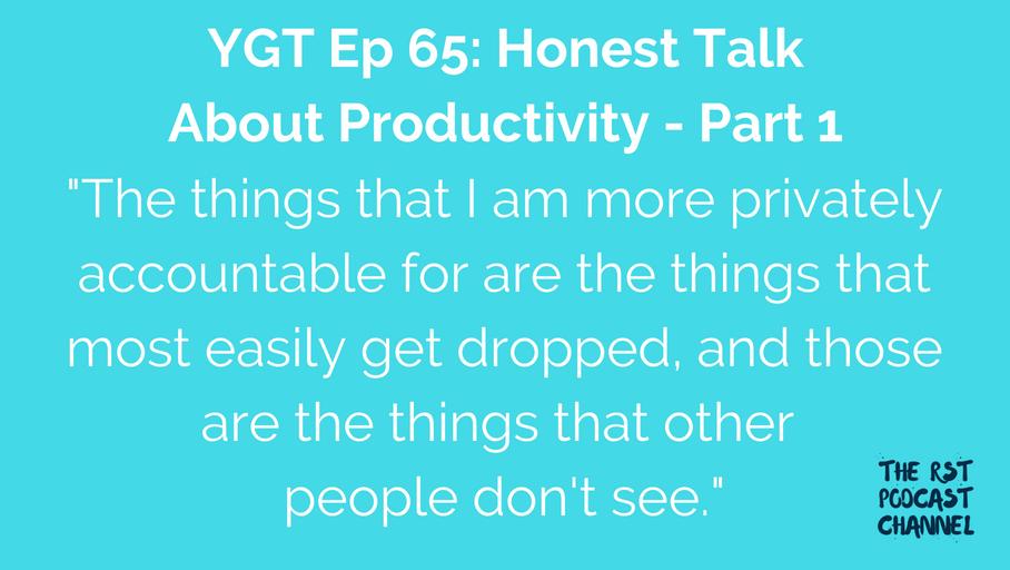 YGT 65: Honest Talk About Productivity – Part 1