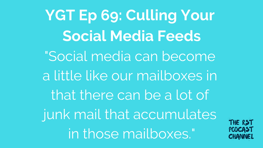 YGT 69: Culling Your Social Media Feeds