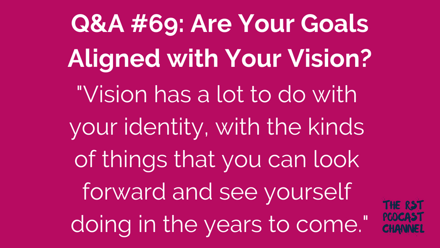 Q&A #69: Are Your Goals Aligned with Your Vision?