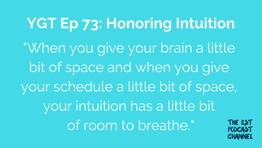 YGT 73: Honoring Intuition