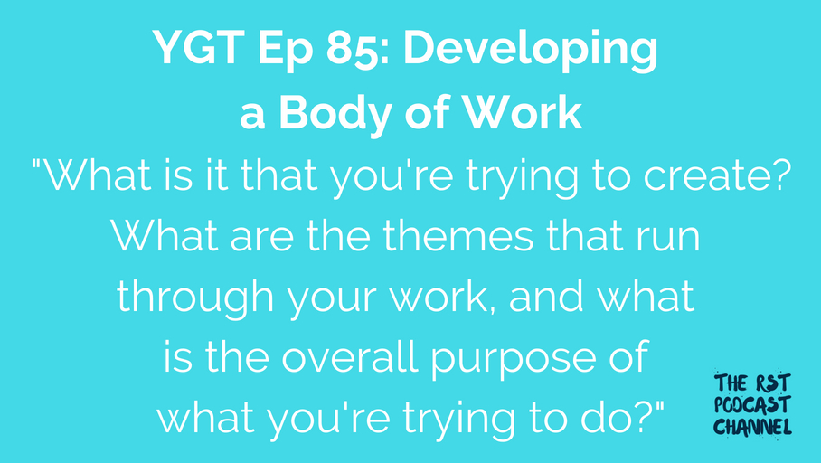 YGT 85: Developing a Body of Work