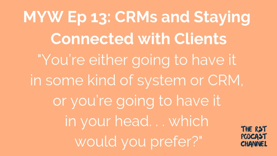 MYW 13: CRMs & Staying Connected with Clients