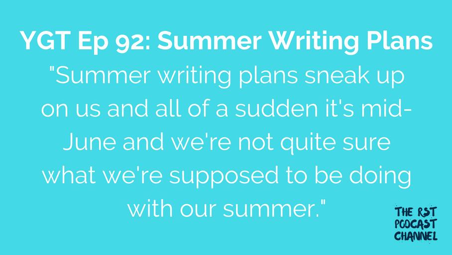 YGT 92: Summer Writing Plans