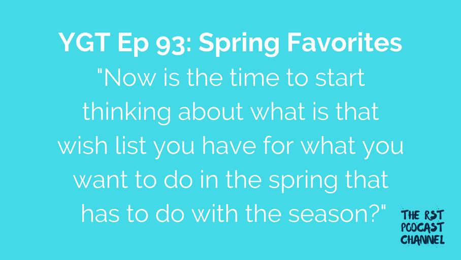 YGT 93: Spring Favorites