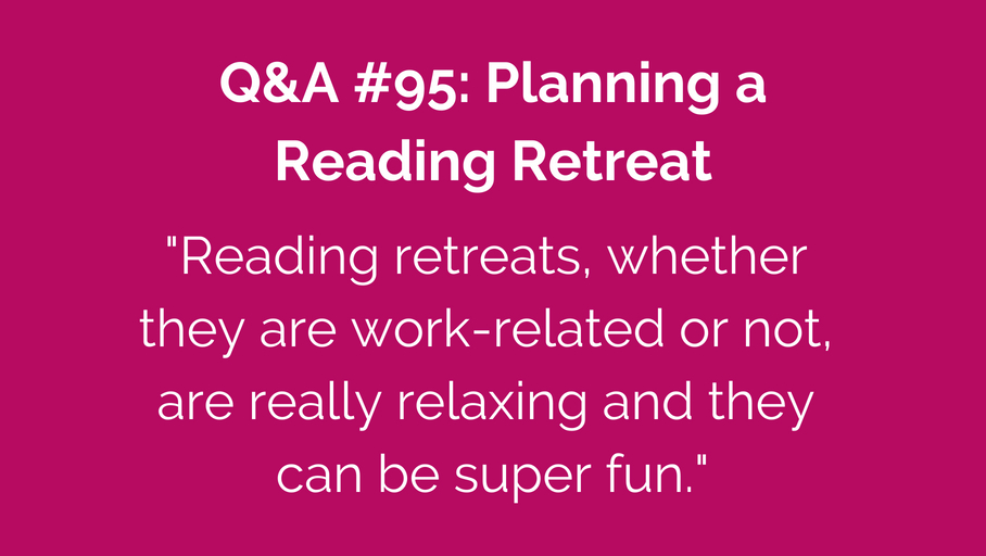 Q&A #95: Planning a Reading Retreat