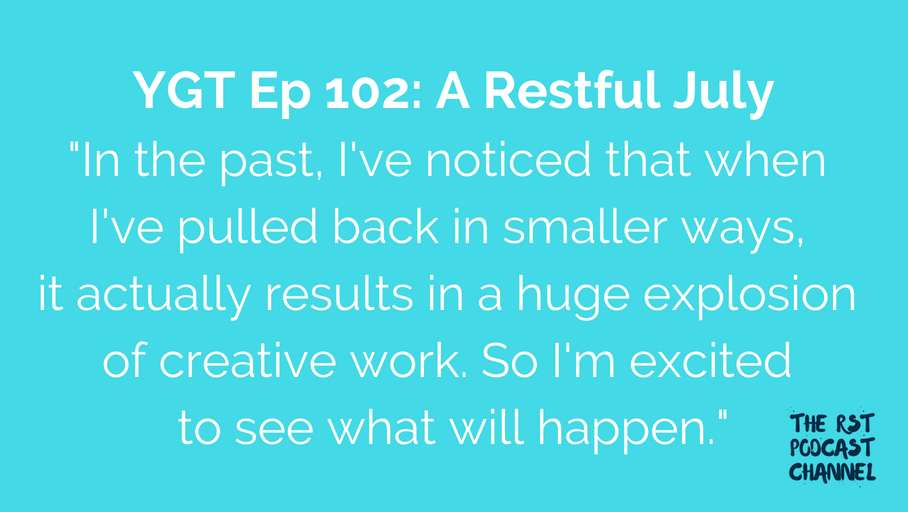 YGT 102: A Restful July