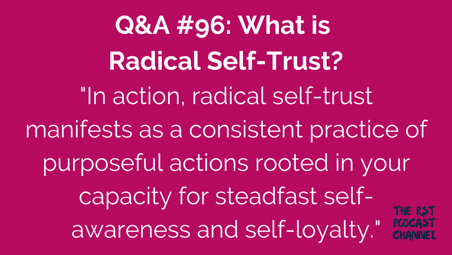Q&A #96: What is Radical Self-Trust?