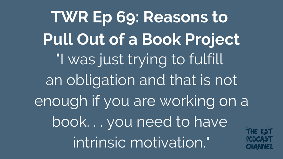 TWR 69: Reasons to Pull Out of a Book Project