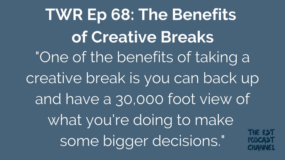 TWR 68: The Benefits of Creative Breaks