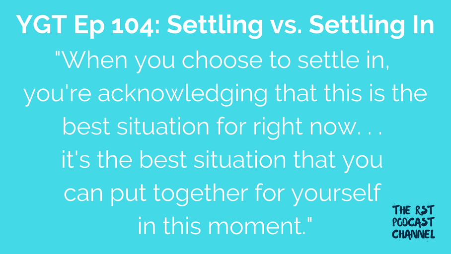YGT 104: Settling vs. Settling In