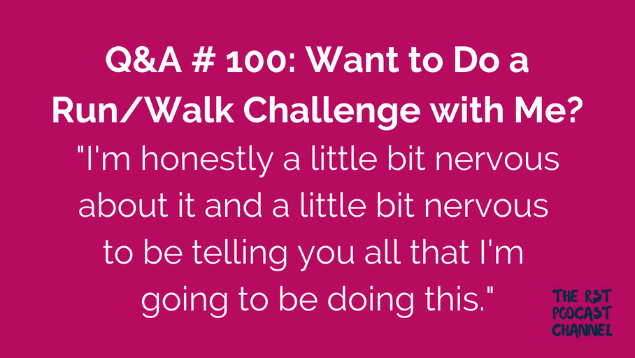 Q&A # 100: Want to Do a Run/Walk Challenge with Me?