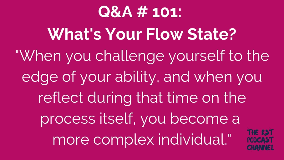 Q&A #101: What's Your Flow State?