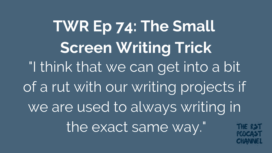 TWR 74: The Small Screen Writing Trick