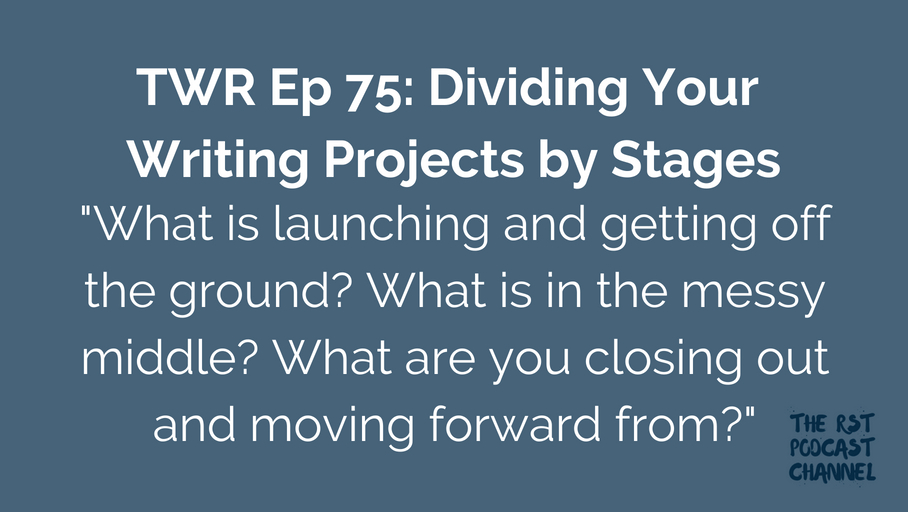 TWR 75: Dividing Your Writing Projects by Stages