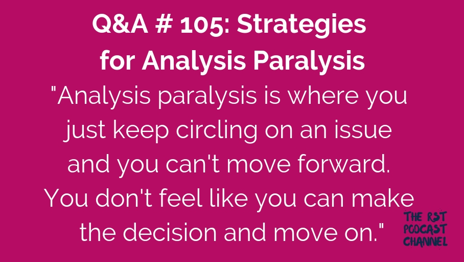 Q&A #105: Strategies for Analysis Paralysis