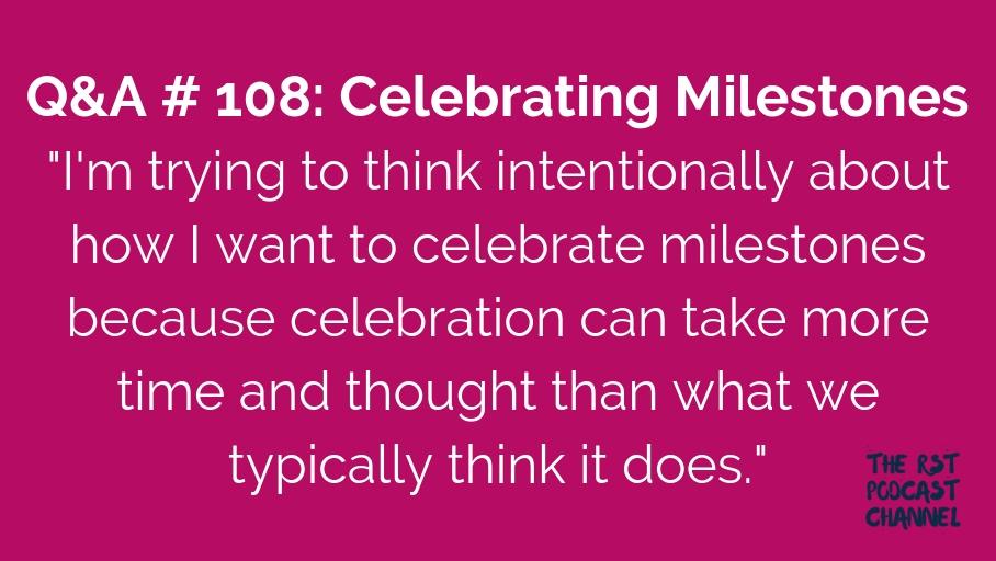 Q&A 108: Celebrating Milestones