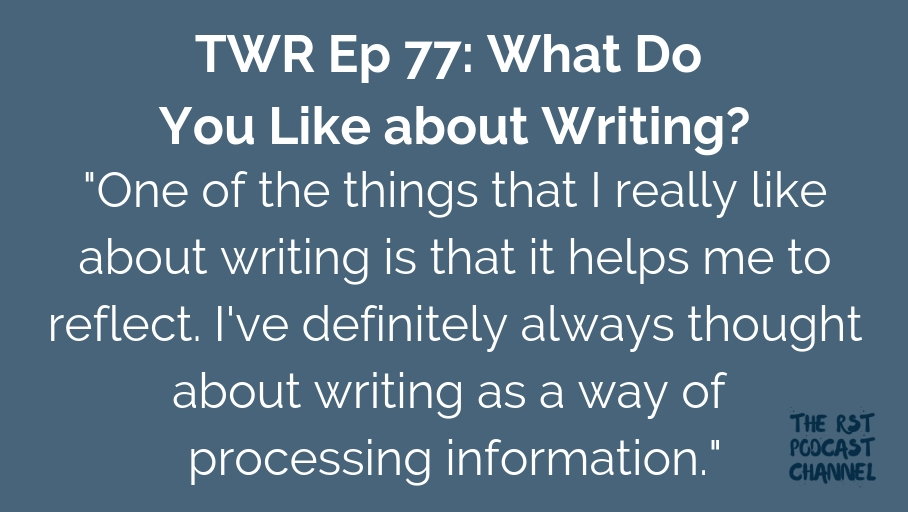 TWR 77: What Do You Like about Writing?