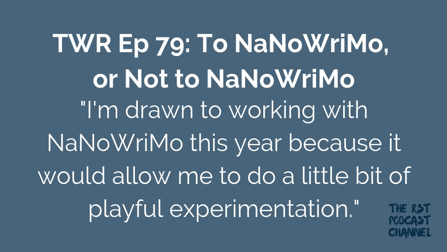 TWR 79: To NaNoWriMo, or Not to NaNoWriMo