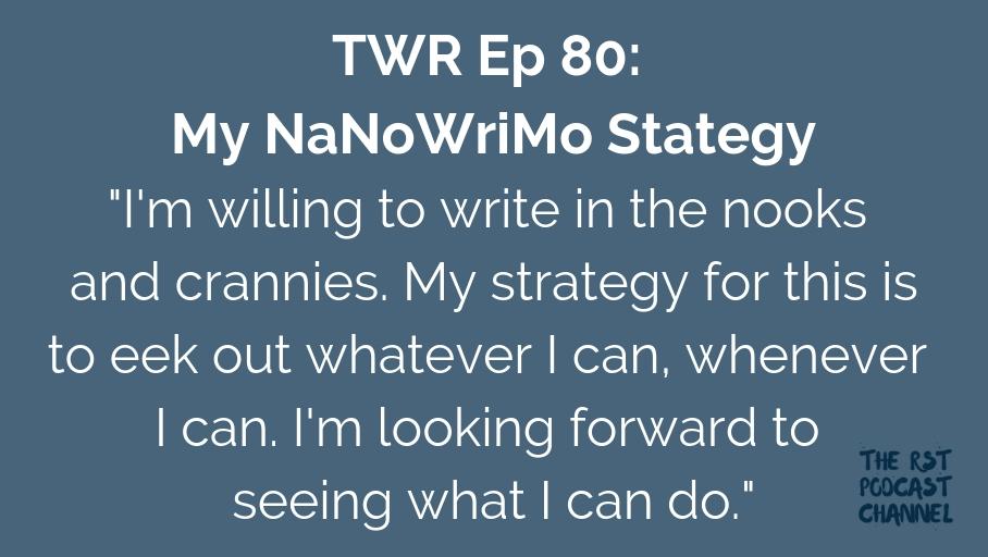 TWR 80: My NaNoWriMo Strategy