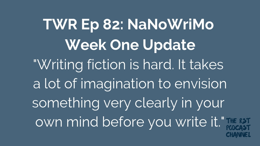 TWR 82: NaNoWriMo Week One Update