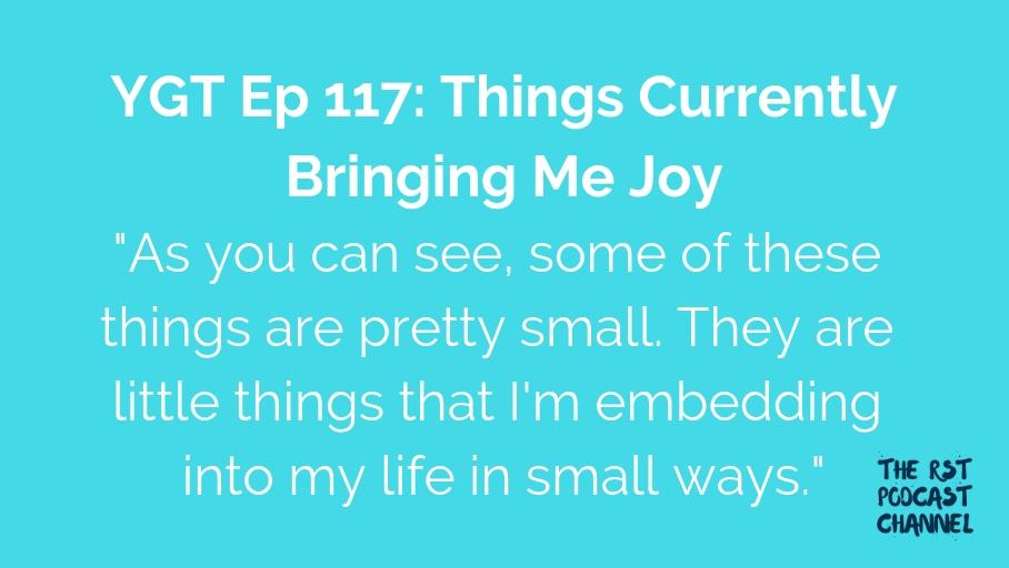 YGT 117: Things Currently Bringing Me Joy