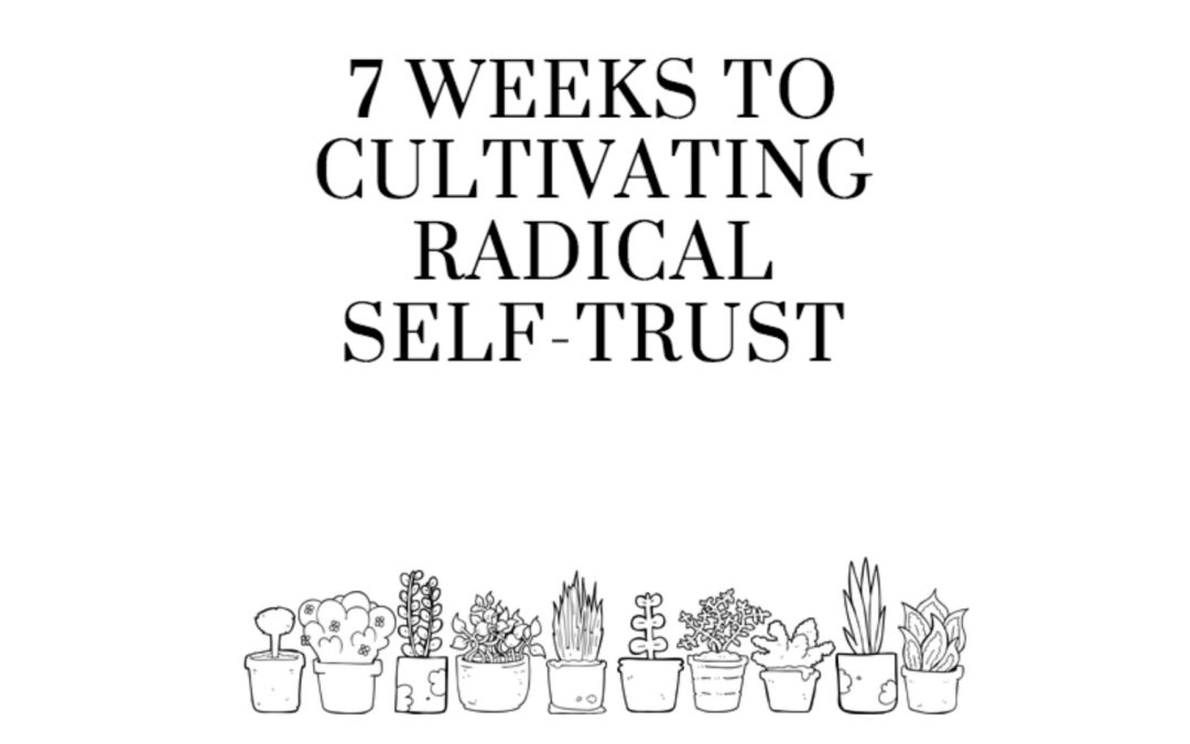 Announcing: 7 Weeks to Radical Self-Trust