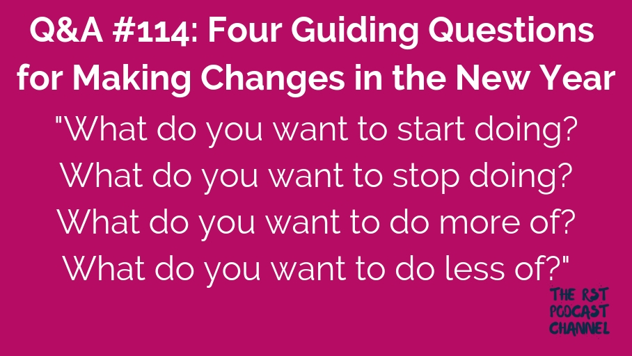 Q&A #114: Four Guiding Questions for Making Changes in the New Year