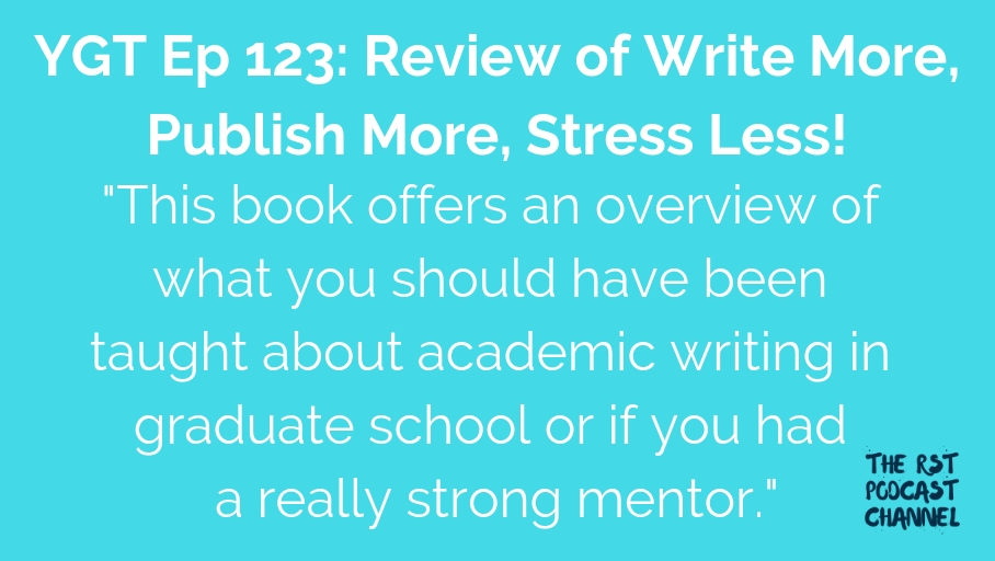YGT 123: Review of Write More, Publish More, Stress Less